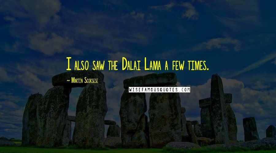 Martin Scorsese quotes: I also saw the Dalai Lama a few times.