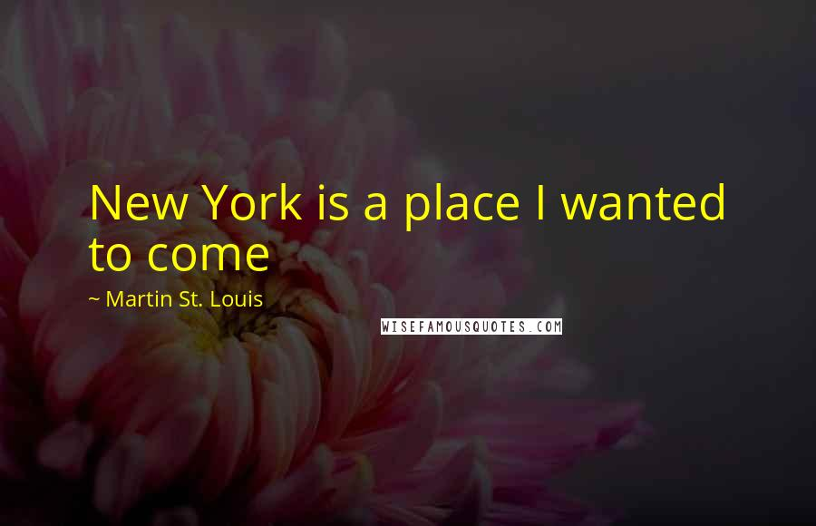 Martin St. Louis quotes: New York is a place I wanted to come
