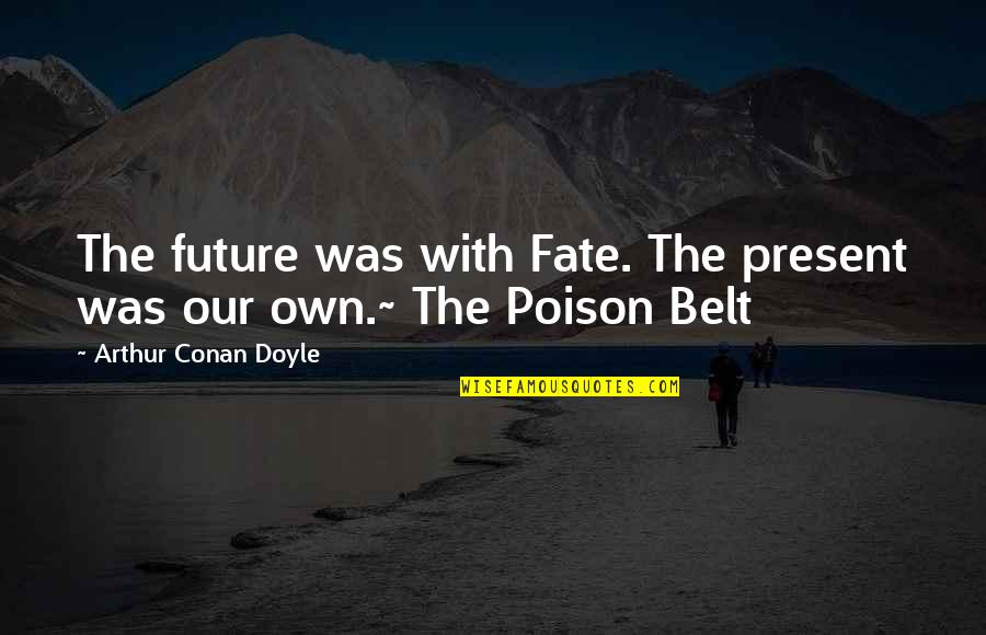 Martin Tyler Andy Gray Quotes By Arthur Conan Doyle: The future was with Fate. The present was