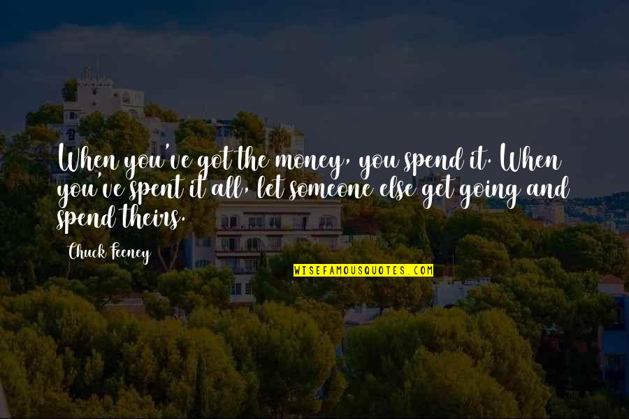 Martin Tyler Andy Gray Quotes By Chuck Feeney: When you've got the money, you spend it.