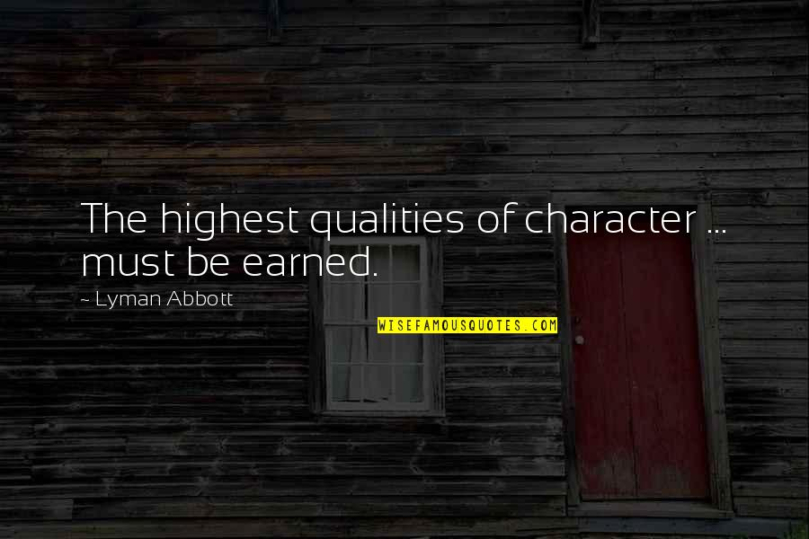 Martin Tyler Andy Gray Quotes By Lyman Abbott: The highest qualities of character ... must be