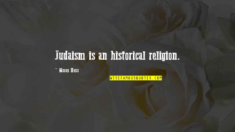 Martin Tyler Andy Gray Quotes By Moses Hess: Judaism is an historical religion.