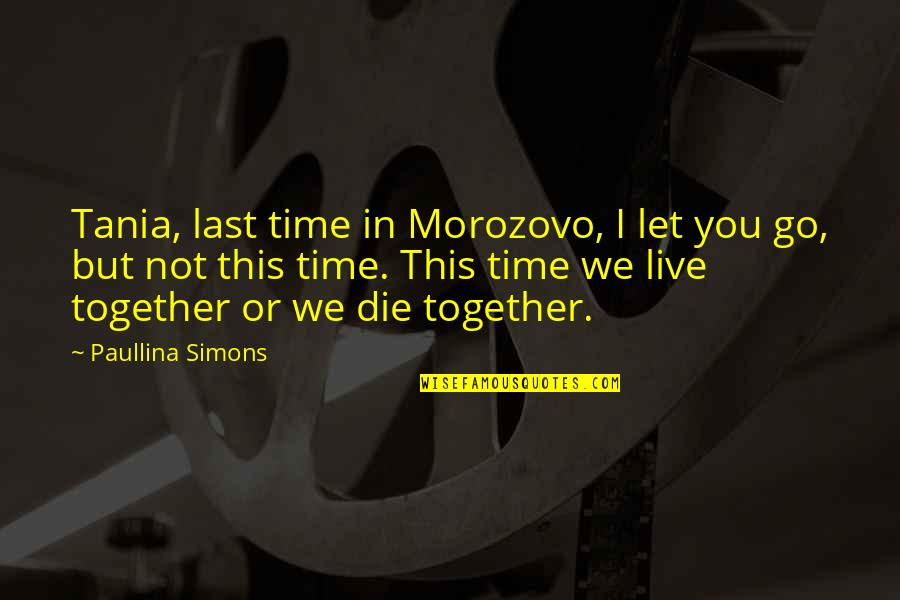 Martin Tyler Andy Gray Quotes By Paullina Simons: Tania, last time in Morozovo, I let you