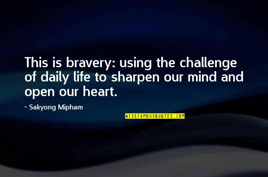 Martin Tyler Andy Gray Quotes By Sakyong Mipham: This is bravery: using the challenge of daily