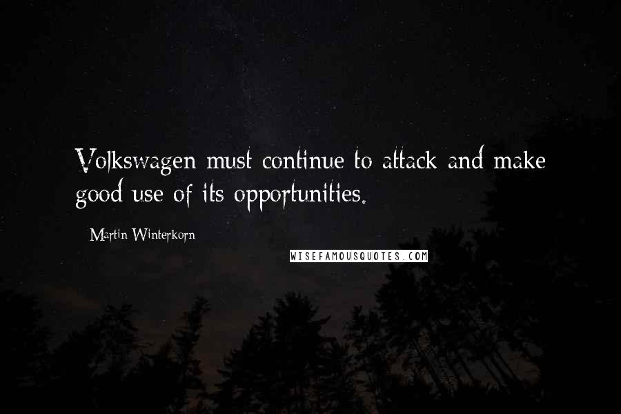 Martin Winterkorn quotes: Volkswagen must continue to attack and make good use of its opportunities.