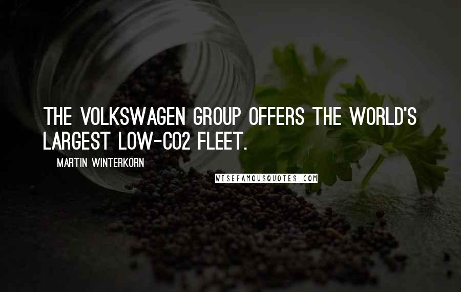 Martin Winterkorn quotes: The Volkswagen Group offers the world's largest low-CO2 fleet.