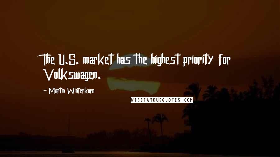 Martin Winterkorn quotes: The U.S. market has the highest priority for Volkswagen.