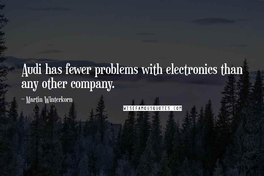 Martin Winterkorn quotes: Audi has fewer problems with electronics than any other company.