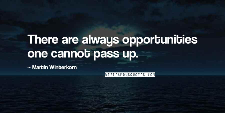 Martin Winterkorn quotes: There are always opportunities one cannot pass up.