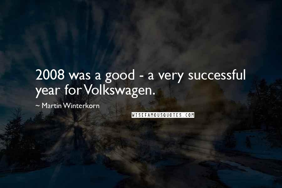 Martin Winterkorn quotes: 2008 was a good - a very successful year for Volkswagen.