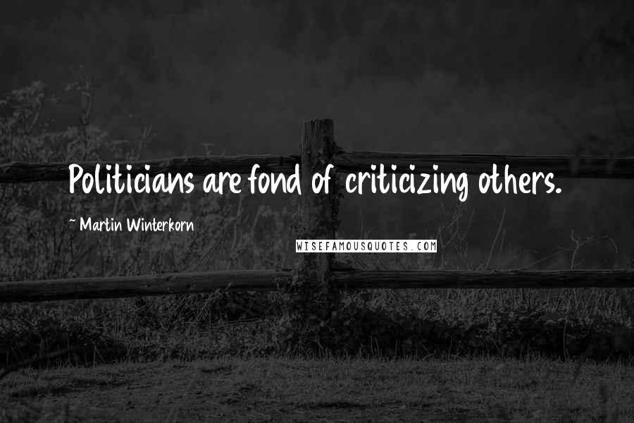 Martin Winterkorn quotes: Politicians are fond of criticizing others.