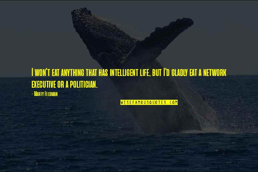 Marty Feldman Quotes By Marty Feldman: I won't eat anything that has intelligent life,