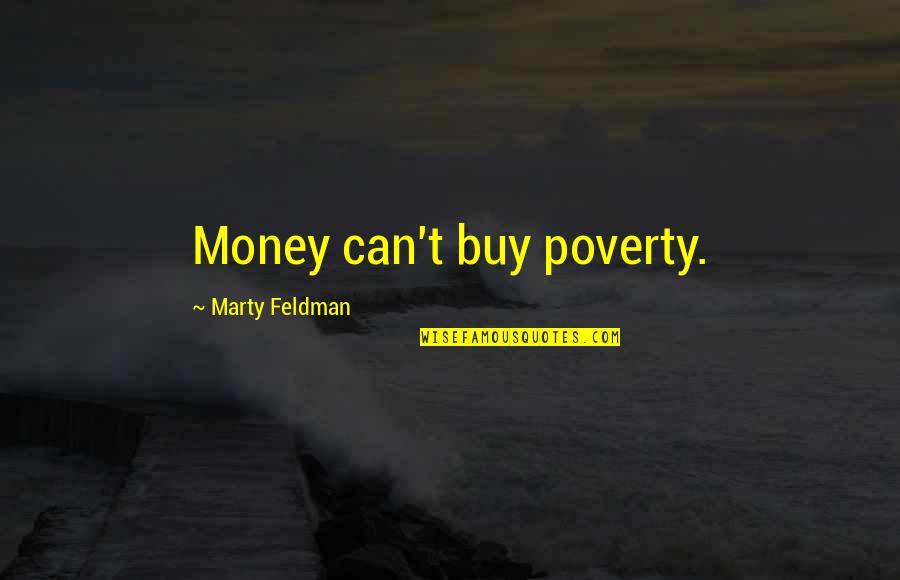 Marty Feldman Quotes By Marty Feldman: Money can't buy poverty.