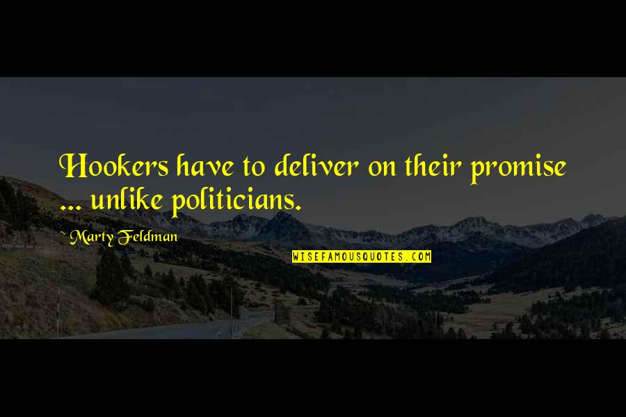 Marty Feldman Quotes By Marty Feldman: Hookers have to deliver on their promise ...