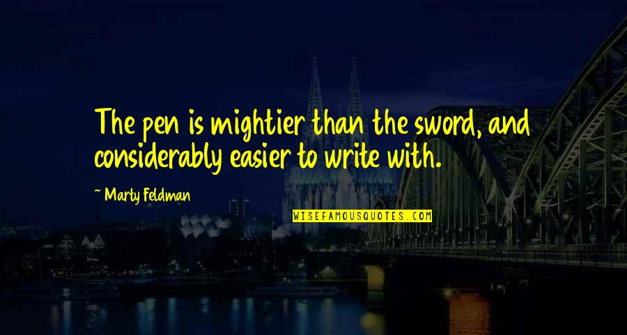 Marty Feldman Quotes By Marty Feldman: The pen is mightier than the sword, and