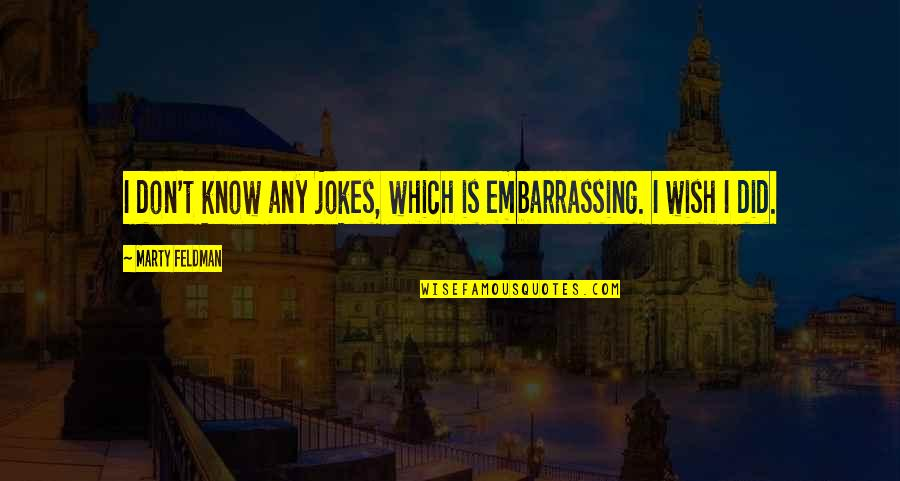 Marty Feldman Quotes By Marty Feldman: I don't know any jokes, which is embarrassing.