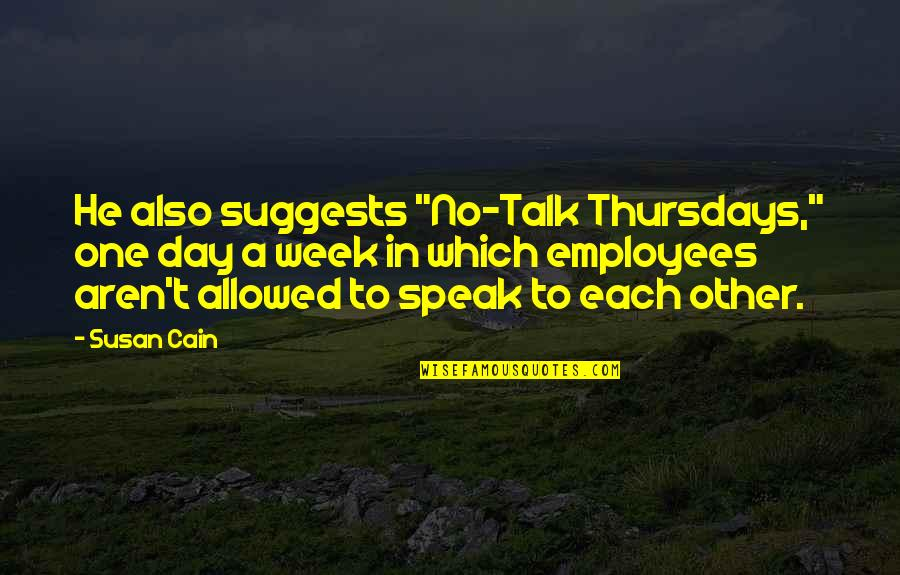 "Marty Hart Quotes By Susan Cain: He also suggests ""No-Talk Thursdays,"" one day a"