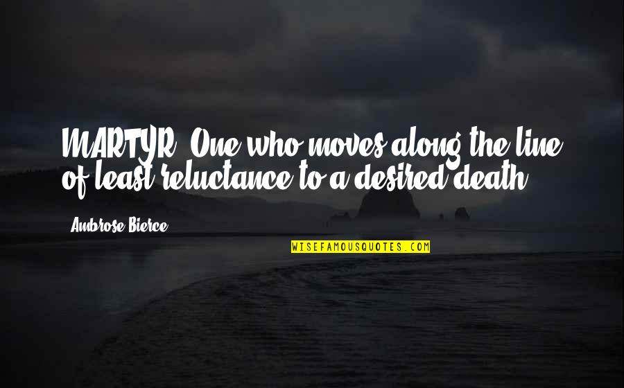 Martyr Quotes By Ambrose Bierce: MARTYR, One who moves along the line of
