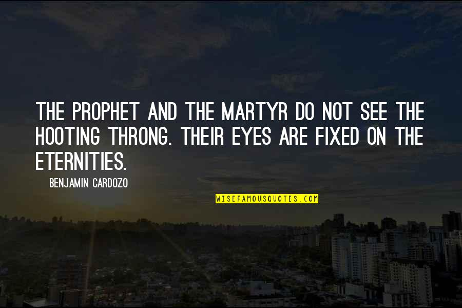 Martyr Quotes By Benjamin Cardozo: The prophet and the martyr do not see