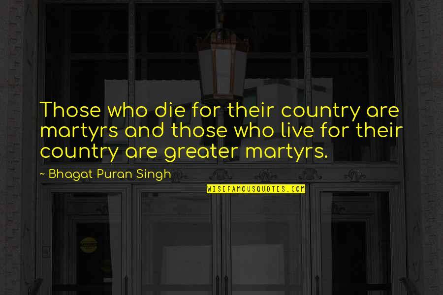 Martyr Quotes By Bhagat Puran Singh: Those who die for their country are martyrs