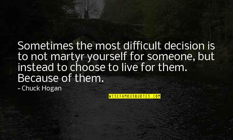 Martyr Quotes By Chuck Hogan: Sometimes the most difficult decision is to not