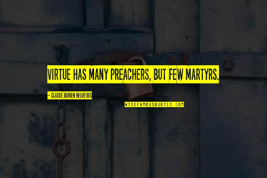 Martyr Quotes By Claude Adrien Helvetius: Virtue has many preachers, but few martyrs.