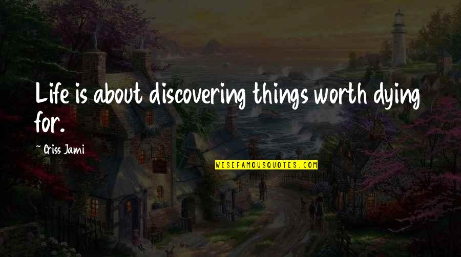 Martyr Quotes By Criss Jami: Life is about discovering things worth dying for.
