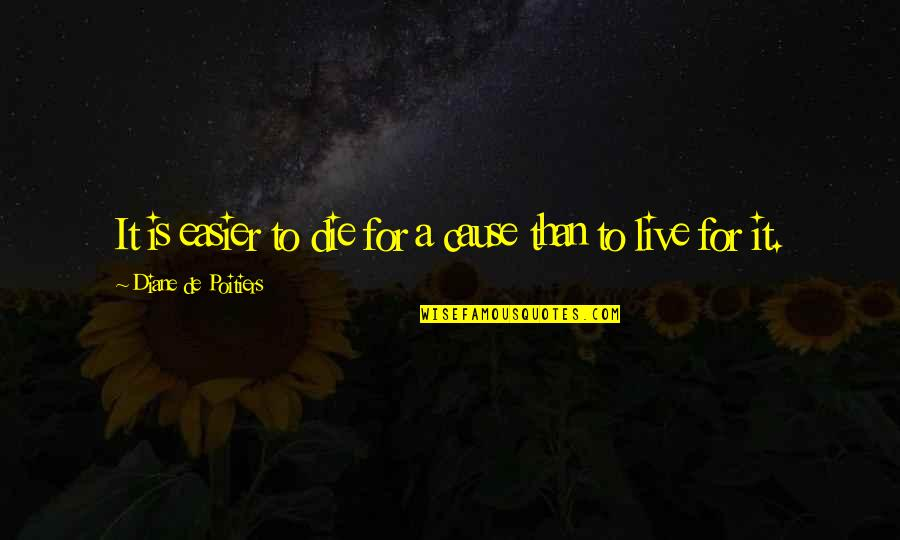 Martyr Quotes By Diane De Poitiers: It is easier to die for a cause
