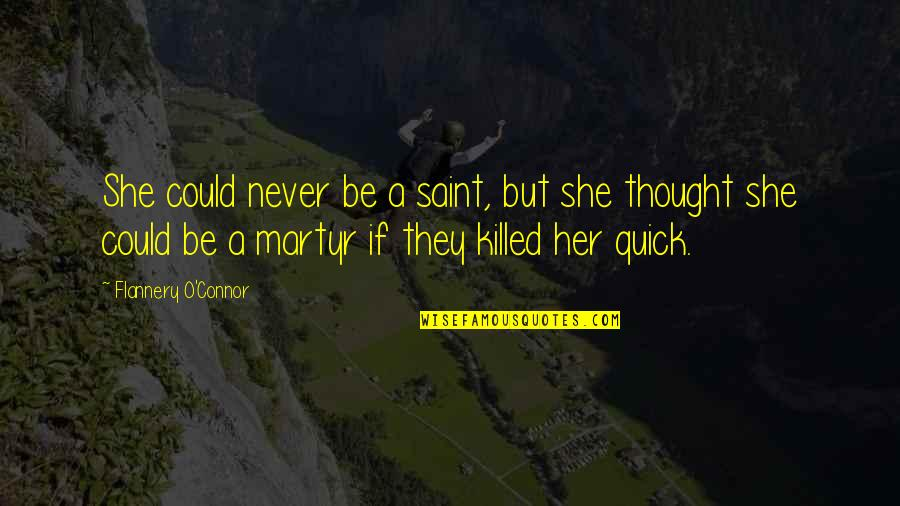 Martyr Quotes By Flannery O'Connor: She could never be a saint, but she