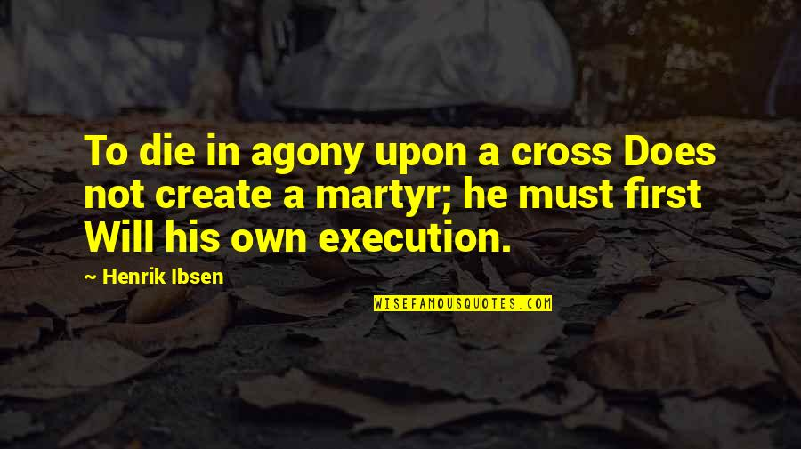 Martyr Quotes By Henrik Ibsen: To die in agony upon a cross Does