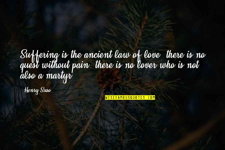 Martyr Quotes By Henry Suso: Suffering is the ancient law of love; there
