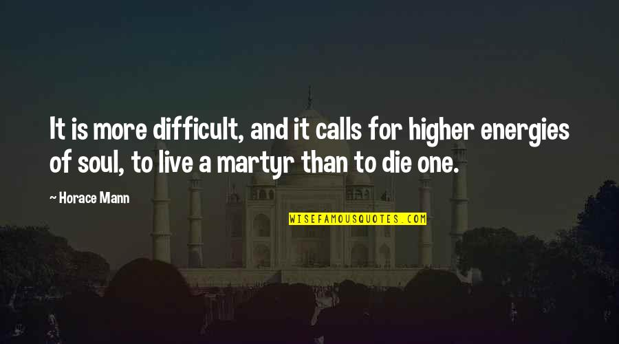Martyr Quotes By Horace Mann: It is more difficult, and it calls for