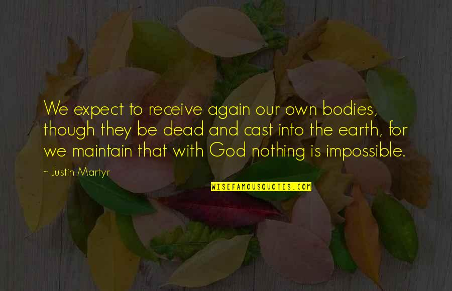 Martyr Quotes By Justin Martyr: We expect to receive again our own bodies,