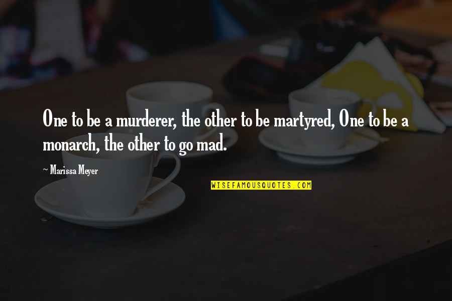 Martyr Quotes By Marissa Meyer: One to be a murderer, the other to