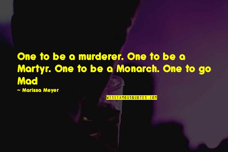 Martyr Quotes By Marissa Meyer: One to be a murderer. One to be
