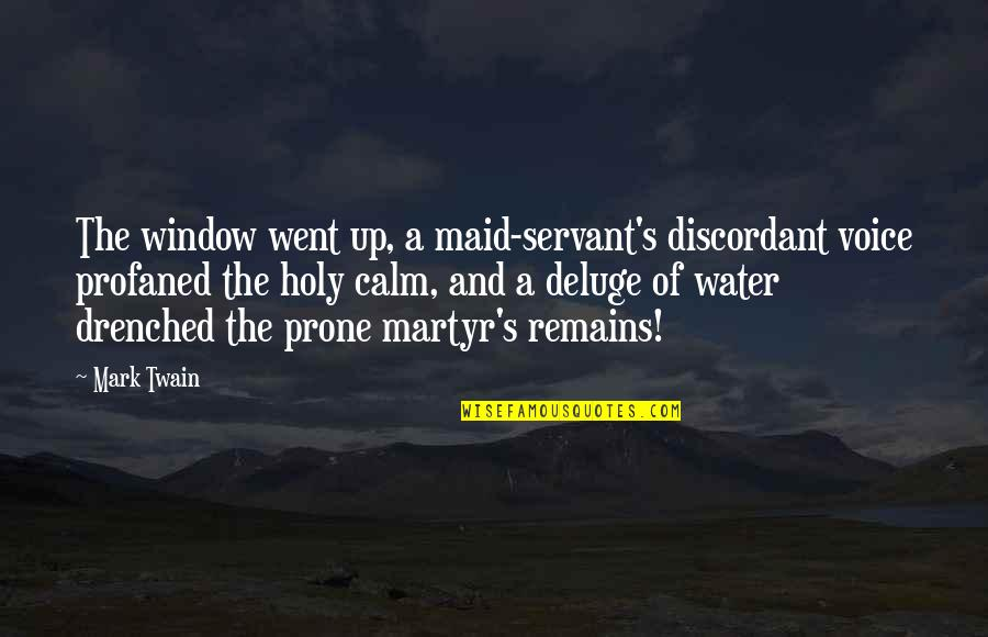 Martyr Quotes By Mark Twain: The window went up, a maid-servant's discordant voice
