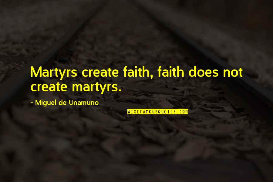 Martyr Quotes By Miguel De Unamuno: Martyrs create faith, faith does not create martyrs.