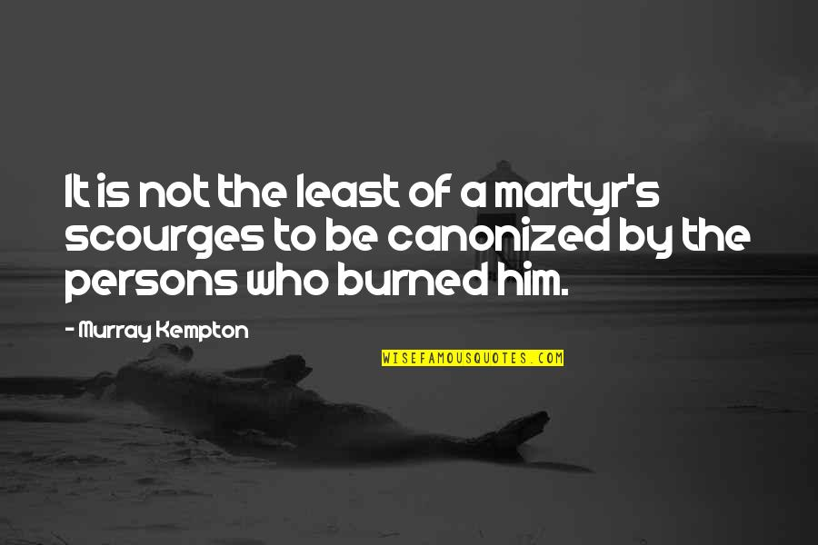 Martyr Quotes By Murray Kempton: It is not the least of a martyr's
