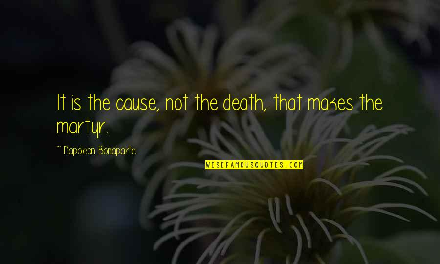 Martyr Quotes By Napoleon Bonaparte: It is the cause, not the death, that