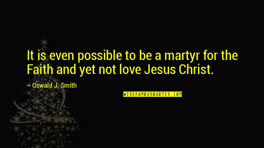Martyr Quotes By Oswald J. Smith: It is even possible to be a martyr