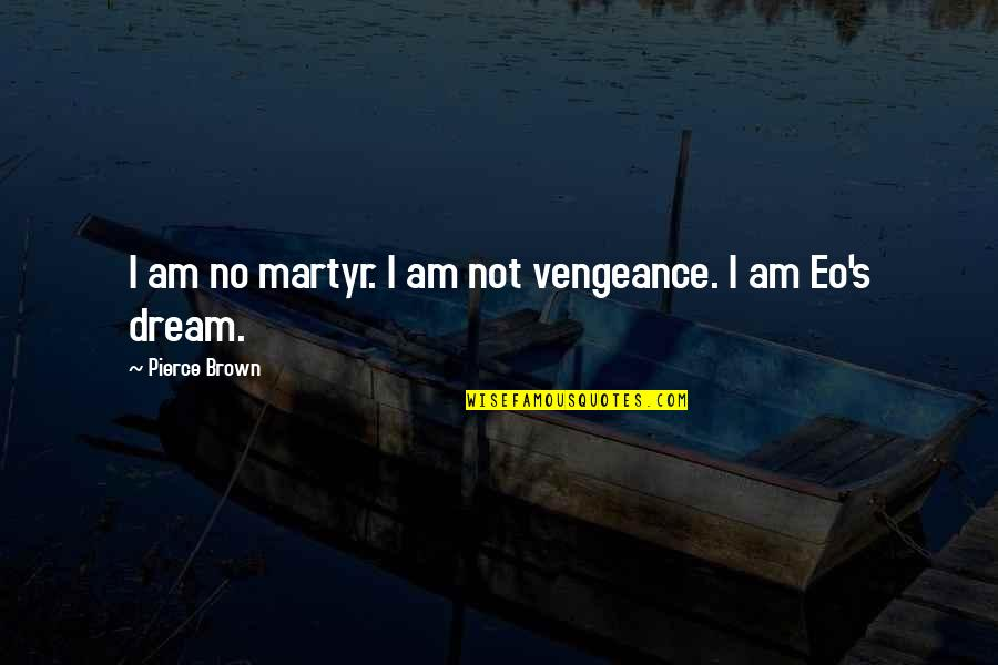 Martyr Quotes By Pierce Brown: I am no martyr. I am not vengeance.