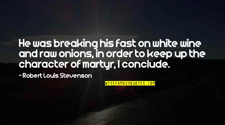 Martyr Quotes By Robert Louis Stevenson: He was breaking his fast on white wine