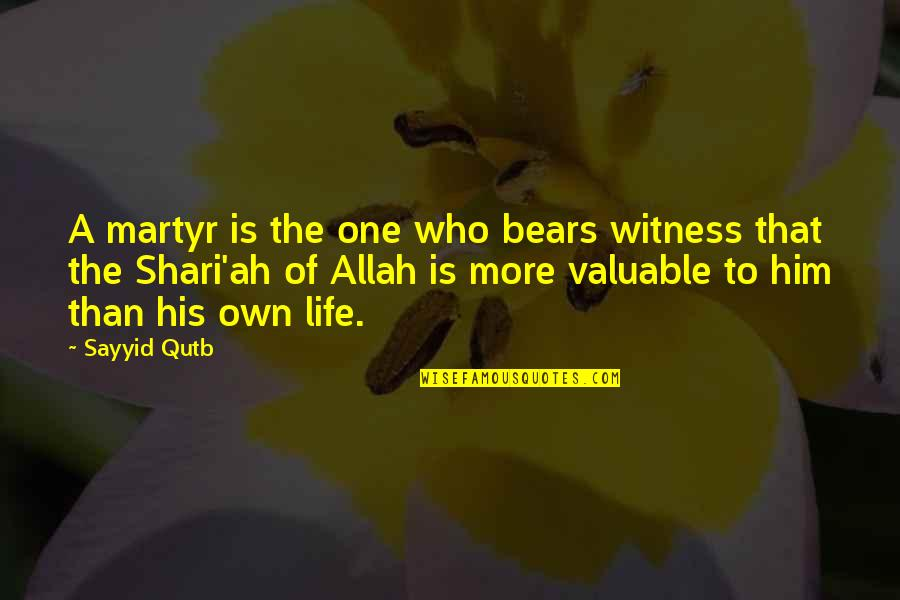 Martyr Quotes By Sayyid Qutb: A martyr is the one who bears witness