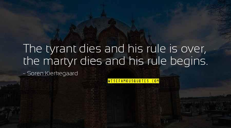 Martyr Quotes By Soren Kierkegaard: The tyrant dies and his rule is over,