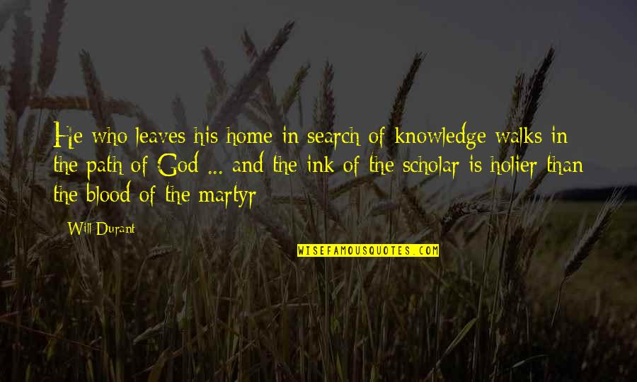 Martyr Quotes By Will Durant: He who leaves his home in search of