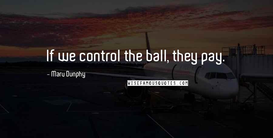 Marv Dunphy quotes: If we control the ball, they pay.