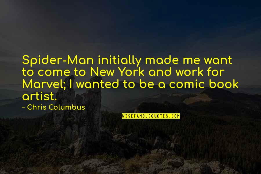 Marvel Comic Book Quotes By Chris Columbus: Spider-Man initially made me want to come to