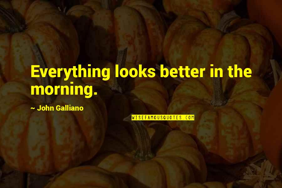 Marvel Comic Book Quotes By John Galliano: Everything looks better in the morning.