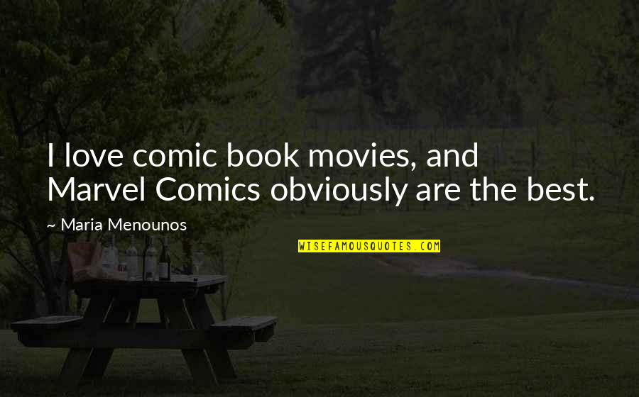 Marvel Comic Book Quotes By Maria Menounos: I love comic book movies, and Marvel Comics