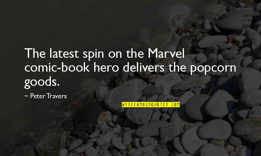 Marvel Comic Book Quotes By Peter Travers: The latest spin on the Marvel comic-book hero